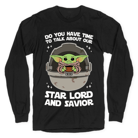 Do You Have Time To Talk About Our Star Lord And Savior Long Sleeve T-Shirt