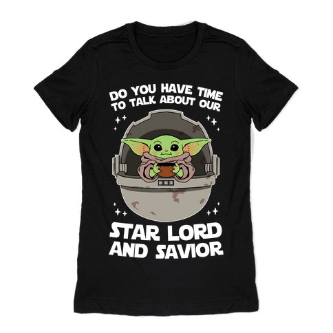 Do You Have Time To Talk About Our Star Lord And Savior Womens T-Shirt