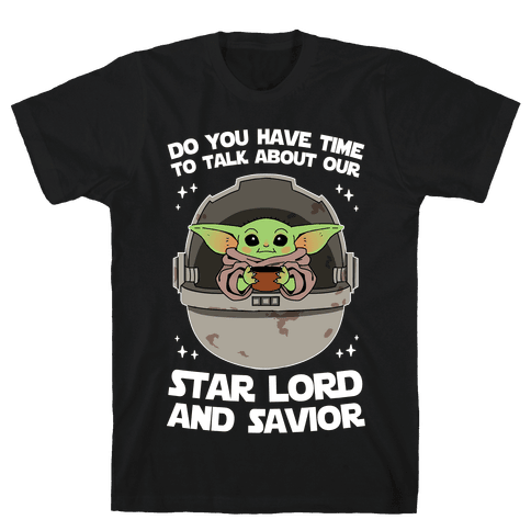 Do You Have Time To Talk About Our Star Lord And Savior Mens/Unisex T-Shirt