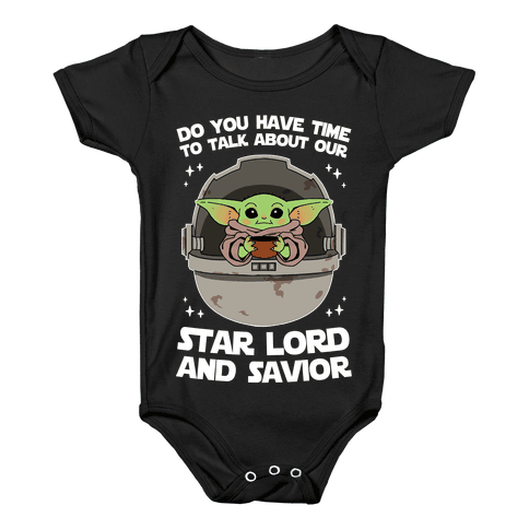 Do You Have Time To Talk About Our Star Lord And Savior Baby Onesy