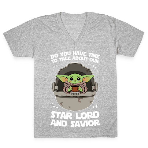 Do You Have Time To Talk About Our Star Lord And Savior V-Neck Tee Shirt