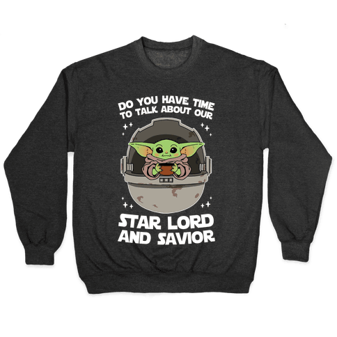 Do You Have Time To Talk About Our Star Lord And Savior Pullover