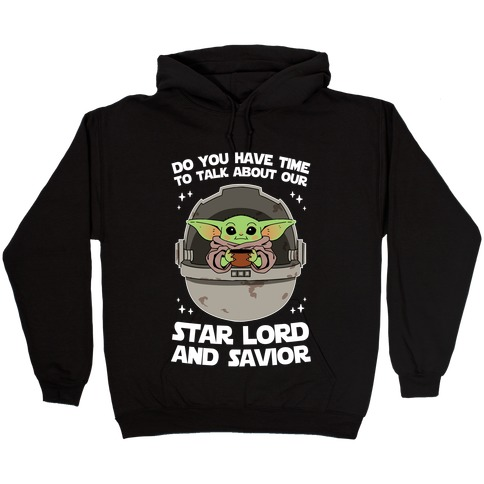 Do You Have Time To Talk About Our Star Lord And Savior Hooded Sweatshirt