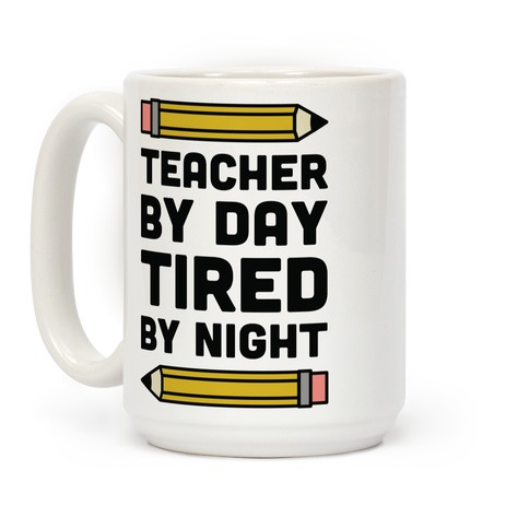 Teacher By Day Tired By Night Coffee Mug
