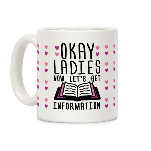 Okay Ladies Now Let's Get Information Coffee Mug