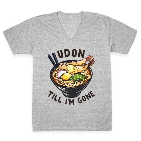 Udon Till I'm Gone V-Neck Tee Shirt