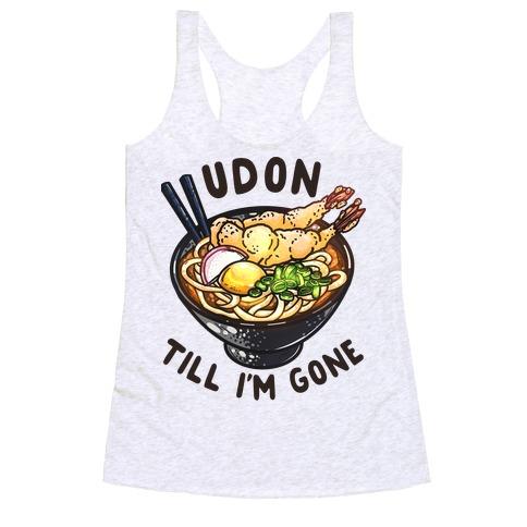 Udon Till I'm Gone Racerback Tank Top