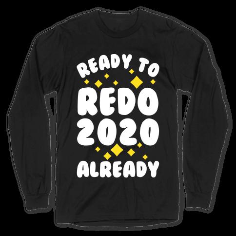 Ready to Redo 2020 Already Long Sleeve T-Shirt