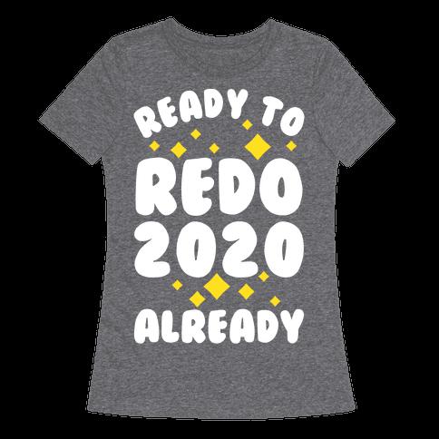 Ready to Redo 2020 Already Womens T-Shirt