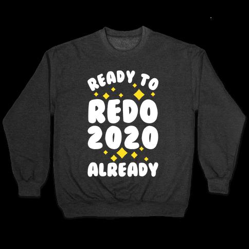 Ready to Redo 2020 Already Pullover