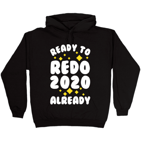 Ready to Redo 2020 Already Hooded Sweatshirt