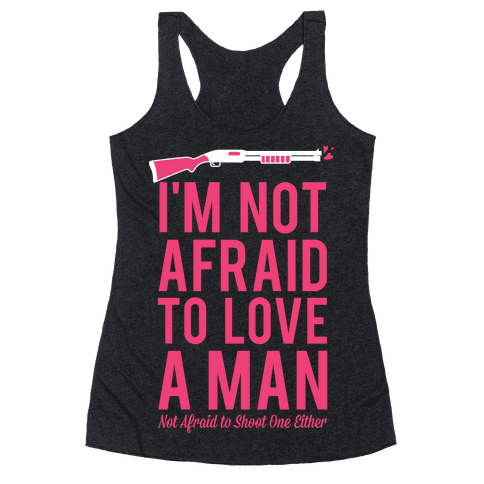 I'm Not Afraid to Love a Man Racerback Tank Top