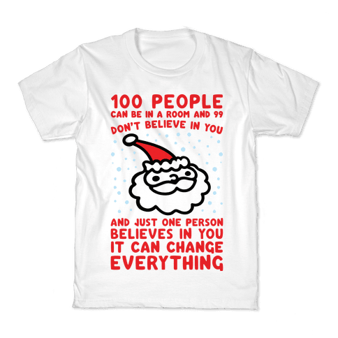 100 People Can Be In A Room And 99 Don't Believe In You Santa Parody Kids T-Shirt