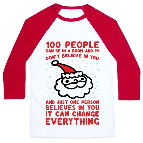 100 People Can Be In A Room And 99 Don't Believe In You Santa Parody Baseball Tee