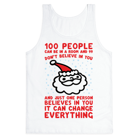 100 People Can Be In A Room And 99 Don't Believe In You Santa Parody Tank Top