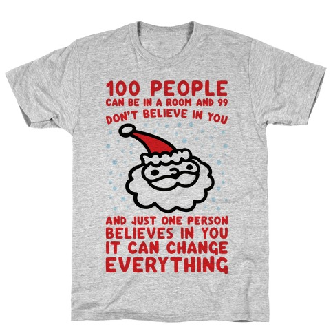100 People Can Be In A Room And 99 Don't Believe In You Santa Parody T-Shirt