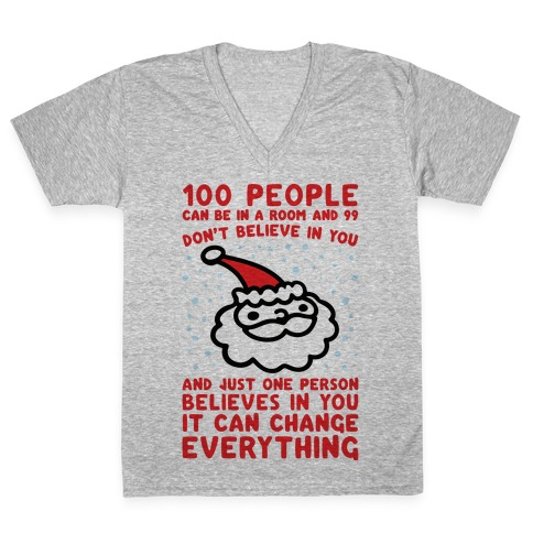 100 People Can Be In A Room And 99 Don't Believe In You Santa Parody V-Neck Tee Shirt
