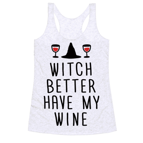 Witch Better Have My Wine Racerback Tank Top