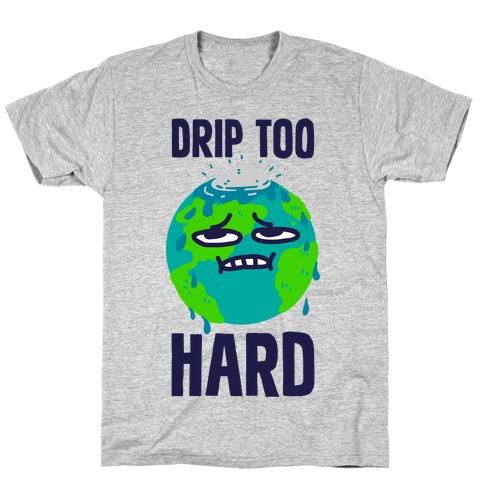 Drip Too Hard T-Shirt