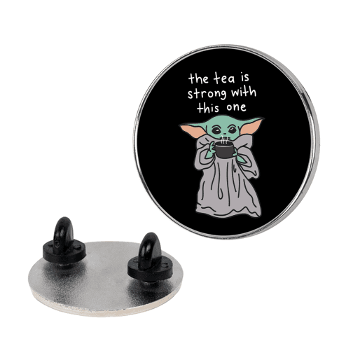 The Tea Is Strong With This One (Baby Yoda) Pin