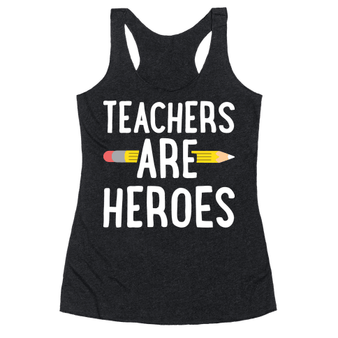 Teachers Are Heroes Racerback Tank Top