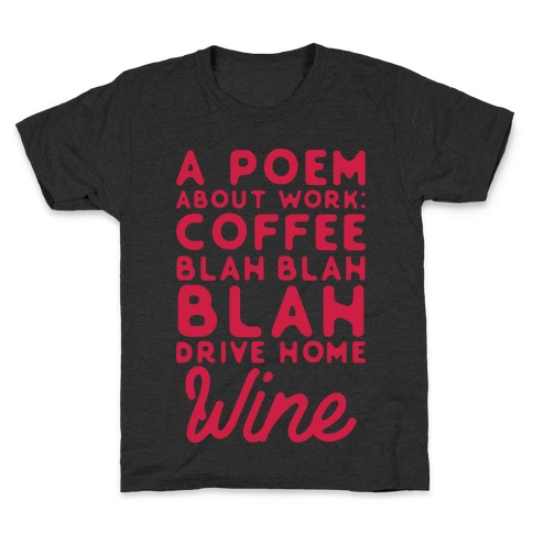 A Poem About Work Coffee Blah Drive Home Wine Kids T-Shirt