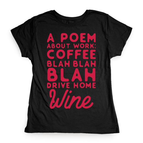 A Poem About Work Coffee Blah Drive Home Wine Womens T-Shirt