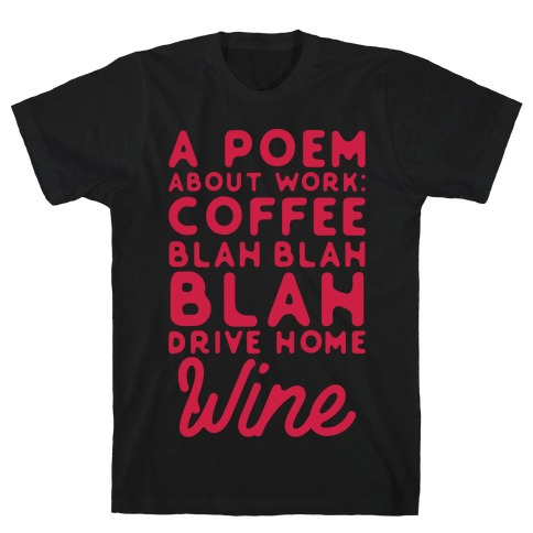 A Poem About Work Coffee Blah Drive Home Wine T-Shirt