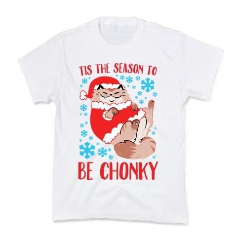 Tis The Season To Be Chonky Kids T-Shirt