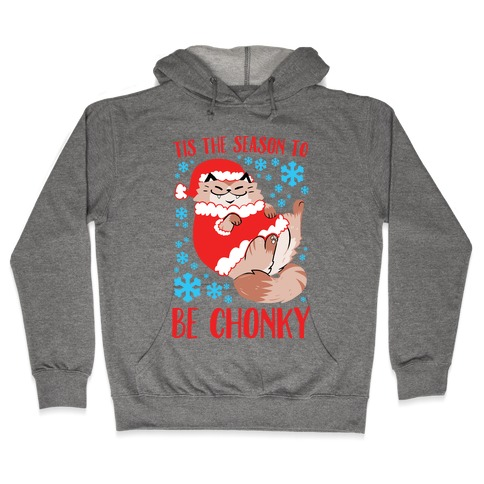 Tis The Season To Be Chonky Hooded Sweatshirt