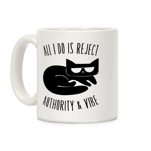 All I Do Is Reject Authority and Vibe Coffee Mug