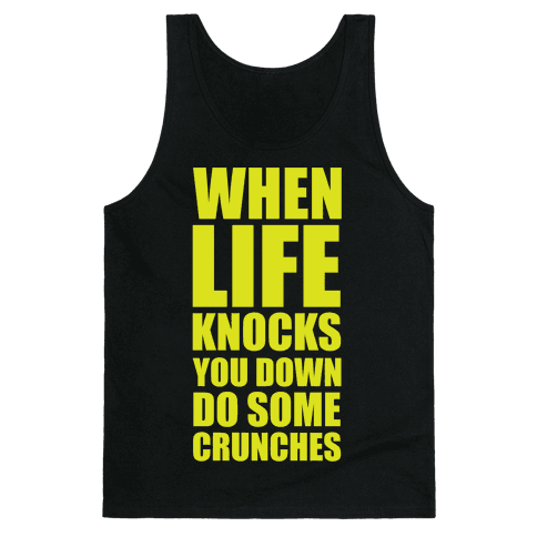 When Life Knocks You Down Do Some Crunches Tank Top