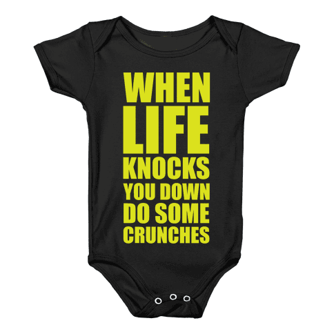 When Life Knocks You Down Do Some Crunches Baby Onesy