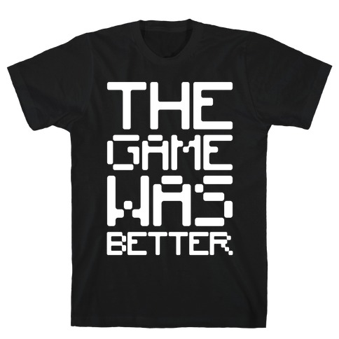 The Game Was Better White Print T-Shirt