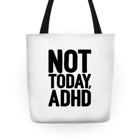 Not Today, ADHD Tote
