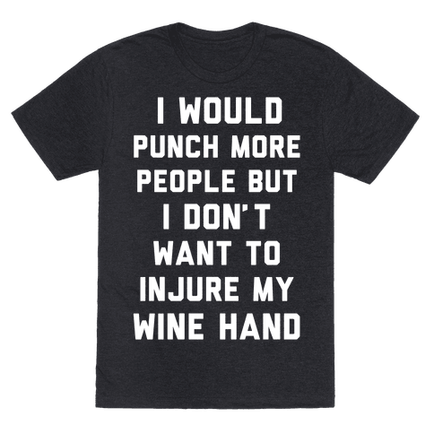 I Don't Want To Injure My Wine Hand