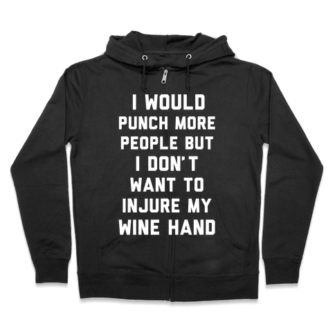 I Don't Want To Injure My Wine Hand Zip Hoodie