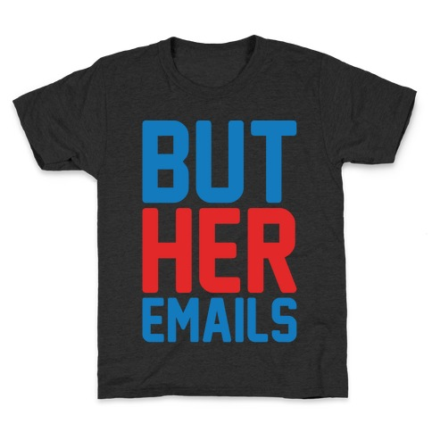 But Her Emails White Print Kids T-Shirt