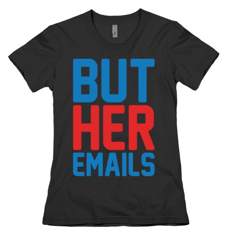 But Her Emails White Print Womens T-Shirt