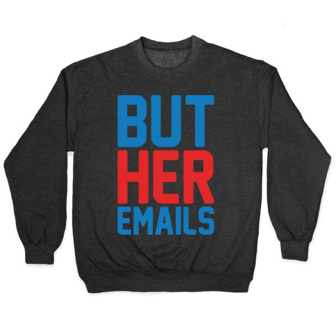 But Her Emails White Print Pullover