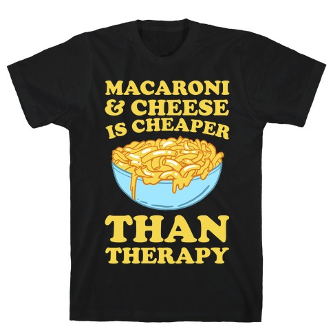Macaroni & Cheese Is Cheaper Than Therapy Mens T-Shirt