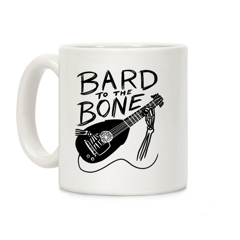 Bard to the Bone Coffee Mug