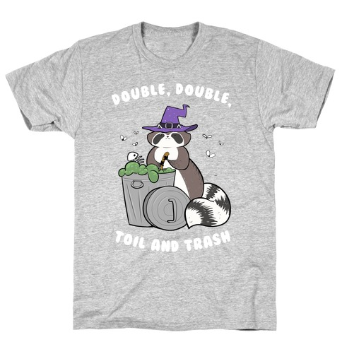 Double, Double, Toil and Trash T-Shirt