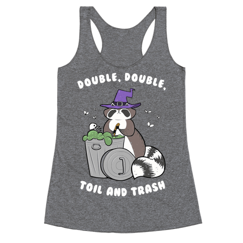 Double, Double, Toil and Trash Racerback Tank Top