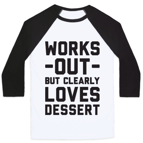 Works Out But Clearly Loves Dessert Baseball Tee