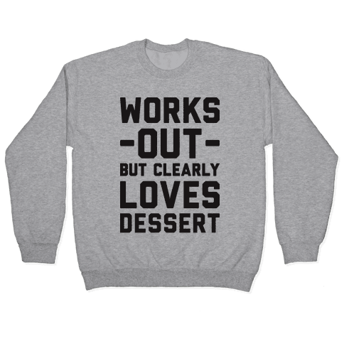 Works Out But Clearly Loves Dessert Pullover