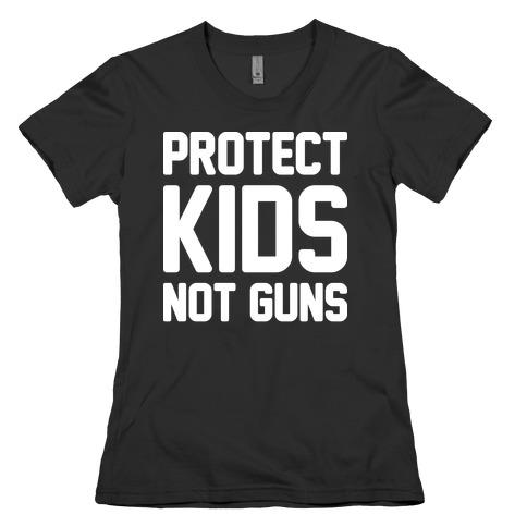 Protect Kids Not Guns Womens T-Shirt