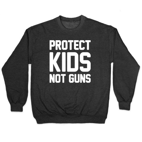 Protect Kids Not Guns Pullover