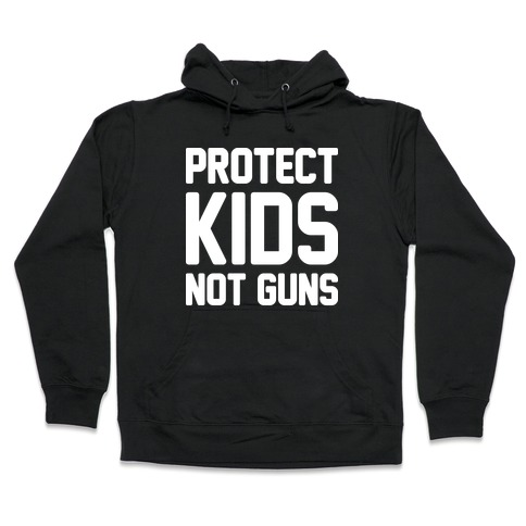 Protect Kids Not Guns Hooded Sweatshirt