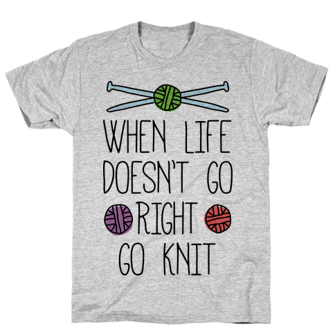 When Life Doesn't Go Right Go Knit Mens T-Shirt